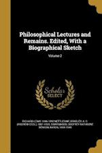 Philosophical Lectures and Remains. Edited, with a Biographical Sketch; Volume 2