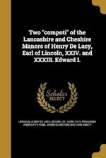 Two Compoti of the Lancashire and Cheshire Manors of Henry de Lacy, Earl of Lincoln, XXIV. and XXXIII. Edward I. af Ponsonby Annesley Lyons, John Eglington 1840-1888 Bailey