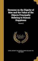 Sermons on the Dignity of Man and the Value of the Objects Principally Relating to Human Happiness; Volume 2 af Georg Joachim 1730-1788 Zollikofer, William 1744-1820 Tooke
