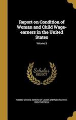 Report on Condition of Woman and Child Wage-Earners in the United States; Volume 3 af Charles Patrick 1865-1942 Neill
