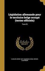 Legislation Allemande Pour Le Territoire Belge Occupe (Textes Officiels); Tome 13 af Charles Henry 1877- Huberich