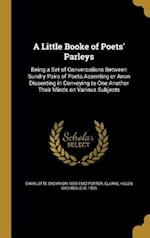 A Little Booke of Poets' Parleys af Charlotte Endymion 1859-1942 Porter