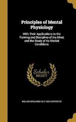 Principles of Mental Physiology af William Benjamin 1813-1885 Carpenter