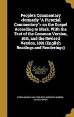 People's Commentary on the Gospel According to Mark. with the Text of the Common Version, 1611, and the Revised Version, 1881 (English Readings and Re af Edwin Wilbur 1831-1929 Rice