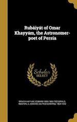 Rubaiyat of Omar Khayyam, the Astronomer-Poet of Persia af Omar Khayyam, Edward 1809-1883 Fitzgerald