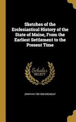 Sketches of the Ecclesiastical History of the State of Maine, from the Earliest Settlement to the Present Time af Jonathan 1785-1865 Greenleaf