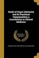Study of Organ Inferiority and Its Psychical Compensation; A Contribution to Clinical Medicine af Alfred 1870-1937 Adler, Smith Ely 1866-1945 Jelliffe