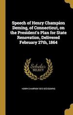 Speech of Henry Champion Deming, of Connecticut, on the President's Plan for State Renovation, Delivered February 27th, 1864 af Henry Champion 1815-1872 Deming