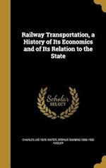 Railway Transportation, a History of Its Economics and of Its Relation to the State af Charles Lee 1870- Raper, Arthur Twining 1856-1930 Hadley