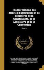 Proces-Verbaux Des Comites D'Agriculture Et de Commerce de La Constituante, de La Legislative Et de La Convention; Tome 3 af Fernand 1857-1925 Gerbaux