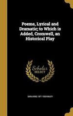 Poems, Lyrical and Dramatic; To Which Is Added, Cromwell, an Historical Play af Sara King 1871-1909 Wiley