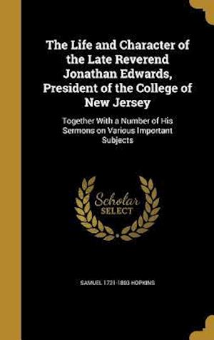 Bog, hardback The Life and Character of the Late Reverend Jonathan Edwards, President of the College of New Jersey af Samuel 1721-1803 Hopkins