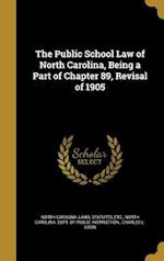 The Public School Law of North Carolina, Being a Part of Chapter 89, Revisal of 1905 af Charles L. Coon