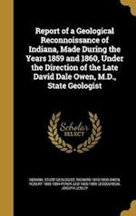 Report of a Geological Reconnoissance of Indiana, Made During the Years 1859 and 1860, Under the Direction of the Late David Dale Owen, M.D., State Ge af Robert 1805-1894 Peter, Richard 1810-1890 Owen