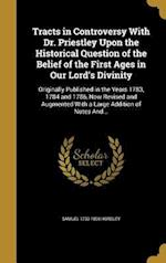 Tracts in Controversy with Dr. Priestley Upon the Historical Question of the Belief of the First Ages in Our Lord's Divinity af Samuel 1733-1806 Horsley