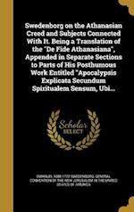 Swedenborg on the Athanasian Creed and Subjects Connected with It. Being a Translation of the de Fide Athanasiana, Appended in Separate Sections to Pa