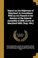 Report on the Highways of Maryland. in Accordance with an ACT Passed at the Session of the General Assembly of 1898. (Laws of Maryland 1898, Chap. 454 af William Bullock 1860-1917 Clark