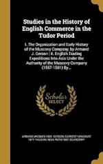 Studies in the History of English Commerce in the Tudor Period af Earnest Vancourt 1877- Vaughn, Armand Jacques 1881- Gerson, Neva Ruth 1887- Deardorff