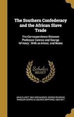 The Southern Confederacy and the African Slave Trade af George Mchenry, John Elliott 1823-1875 Cairnes