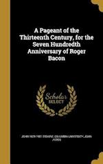 A Pageant of the Thirteenth Century, for the Seven Hundredth Anniversary of Roger Bacon af John J. Coss, John 1879-1951 Erskine