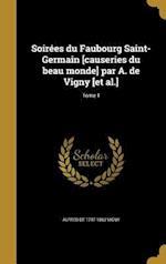 Soirees Du Faubourg Saint-Germain [Causeries Du Beau Monde] Par A. de Vigny [Et Al.]; Tome 1 af Alfred De 1797-1863 Vigny