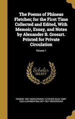 The Poems of Phineas Fletcher; For the First Time Collected and Edited, with Memoir, Essay, and Notes by Alexander B. Grosart. Printed for Private Cir af Alexander Balloch 1827-1899 Grosart, Phineas 1582-1650 Fletcher