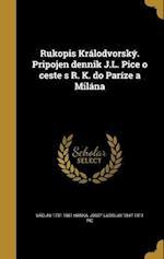 Rukopis Kralodvorsky. Pripojen Dennik J.L. Pice O Ceste S R. K. Do Parize a Milana af Vaclav 1791-1861 Hanka, Josef Ladislav 1847-1911 Pic