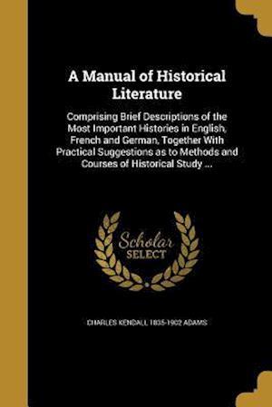Bog, paperback A Manual of Historical Literature af Charles Kendall 1835-1902 Adams