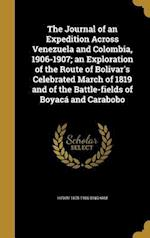 The Journal of an Expedition Across Venezuela and Colombia, 1906-1907; An Exploration of the Route of Bolivar's Celebrated March of 1819 and of the Ba af Hiram 1875-1956 Bingham