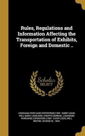 Bog, hardback Rules, Regulations and Information Affecting the Transportation of Exhibits, Foreign and Domestic ..