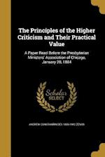 The Principles of the Higher Criticism and Their Practical Value af Andrew Constantinides 1855-1942 Zenos