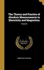 The Theory and Practice of Absolute Measurements in Electricity and Magnetism; Volume 2 af Andrew 1847-1925 Gray