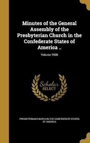 Bog, hardback Minutes of the General Assembly of the Presbyterian Church in the Confederate States of America ..; Volume 1906