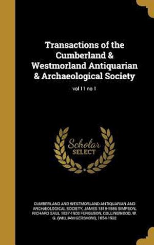 Bog, hardback Transactions of the Cumberland & Westmorland Antiquarian & Archaeological Society; Vol 11 No 1 af James 1819-1886 Simpson, Richard Saul 1837-1900 Ferguson