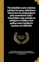 Thoukydides Meta Scholion Palaion Kai Pany Ophelimon Choris Hon Ho Syngrapheus Poly Aneucheres Esti] = Thucydides Cum Scholiis Et Antiquis Et Utilibus af Joachim 1500-1574 Camerarius