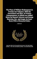 The Plays of William Shakespeare in Twenty-One Volumes, with the Corrections and Illus. of Various Commentators, to Which Are Added Notes by Samuel Jo