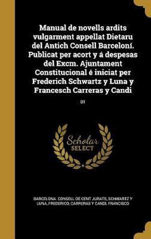 Bog, hardback Manual de Novells Ardits Vulgarment Appellat Dietaru del Antich Consell Barceloni. Publicat Per Acort y a Despesas del Excm. Ajuntament Constitucional