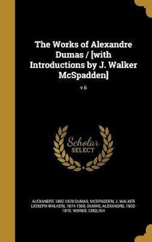 Bog, hardback The Works of Alexandre Dumas / [With Introductions by J. Walker McSpadden]; V.6 af Alexandre 1802-1870 Dumas