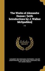 The Works of Alexandre Dumas / [With Introductions by J. Walker McSpadden]; V.6