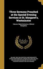 Three Sermons Preached at the Special Evening Services at St. Margaret's, Westminster; Volume Talbot Collection of British Pamphlets af William 1808-1864 Cureton