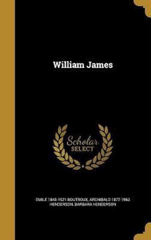 Bog, hardback William James af Archibald 1877-1963 Henderson, Emile 1845-1921 Boutroux, Barbara Henderson