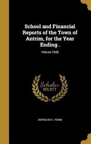 Bog, hardback School and Financial Reports of the Town of Antrim, for the Year Ending .; Volume 1920