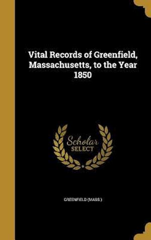 Bog, hardback Vital Records of Greenfield, Massachusetts, to the Year 1850
