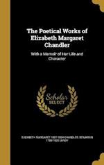 The Poetical Works of Elizabeth Margaret Chandler af Benjamin 1789-1839 Lundy, Elizabeth Margaret 1807-1834 Chandler