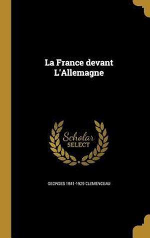 Bog, hardback La France Devant L'Allemagne af Georges 1841-1929 Clemenceau