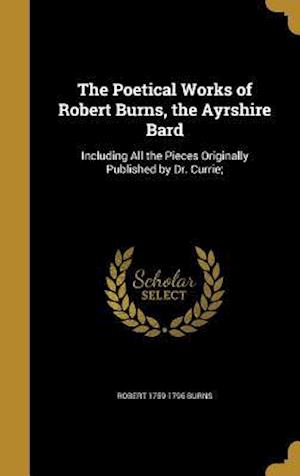 Bog, hardback The Poetical Works of Robert Burns, the Ayrshire Bard af Robert 1759-1796 Burns