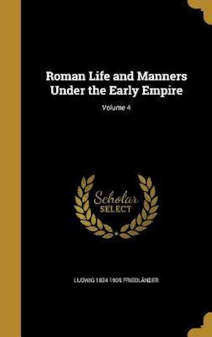 Bog, hardback Roman Life and Manners Under the Early Empire; Volume 4 af Ludwig 1824-1909 Friedlander