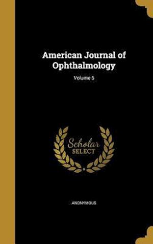 Bog, hardback American Journal of Ophthalmology; Volume 5
