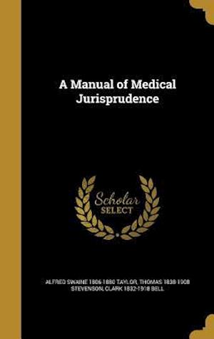 Bog, hardback A Manual of Medical Jurisprudence af Clark 1832-1918 Bell, Alfred Swaine 1806-1880 Taylor, Thomas 1838-1908 Stevenson