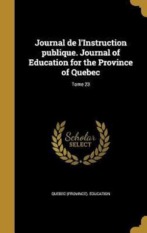 Bog, hardback Journal de L'Instruction Publique. Journal of Education for the Province of Quebec; Tome 23